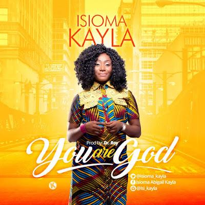 Music: You Are God – Isioma Kayla