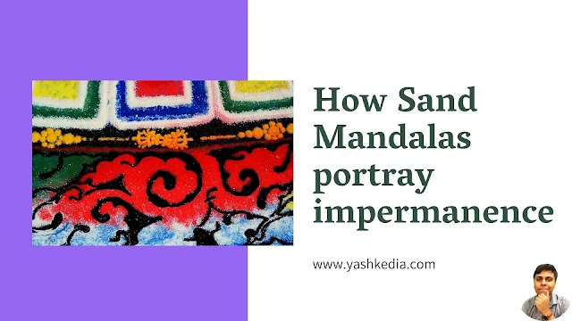 How Sand Mandalas portray impermanence! The meaning of self-motivation is clear