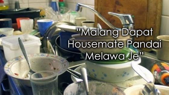 """""""Malang Dapat Housemate Pandai Melawa Je"""""""