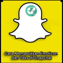 Cara Memasukkan Emoticon dan Teks di Snapchat