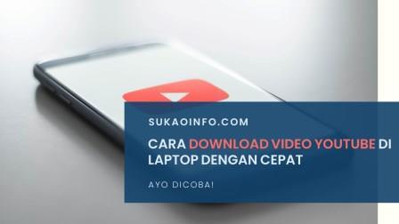 Cara Download Video Youtube di Laptop Mudah dan Cepat