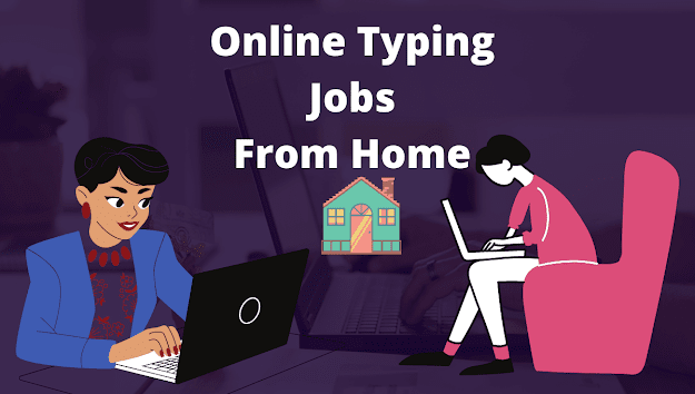 Online Typing Jobs From Home That Pay You Well