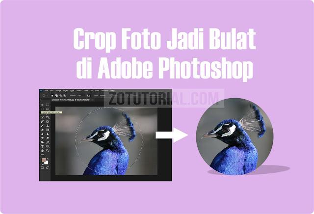 Cara Crop Foto Jadi Bulat Di Photoshop Terbaru Lengkap Gambar Zotutorial