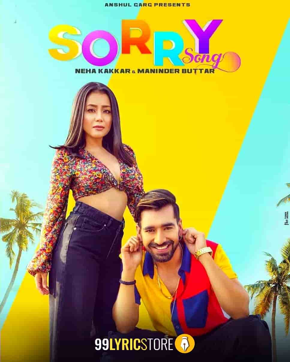 Sorry Song is Punjabi song sung by Neha Kakkar and Maninder Bhuttar