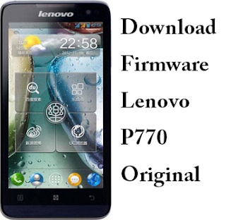 Download Firmware Lenovo P770 Original Lengkap