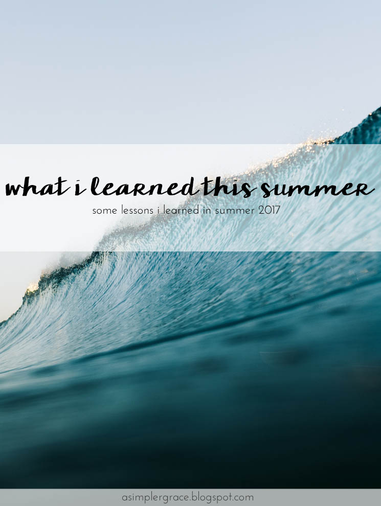 Sharing lessons learned this summer in a linkup with Emily Freeman. What I Learned | Summer 2017 - A Simpler Grace