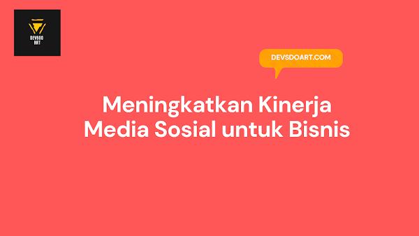 Meningkatkan Kinerja Media Sosial untuk Bisnis