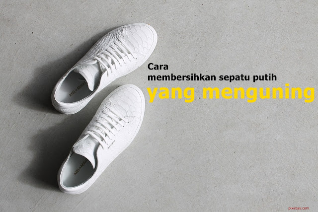 Cara membersihkan sepatu putih yang menguning