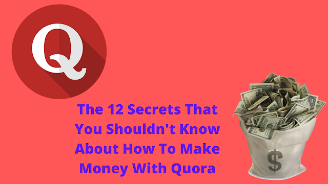 The 12 Secrets That You Shouldn't Know About How To Make Money With Quora