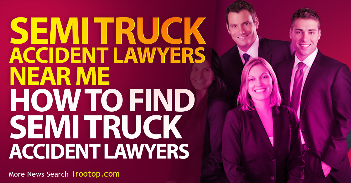 How To Find Semi Truck Accident Lawyers Near Me