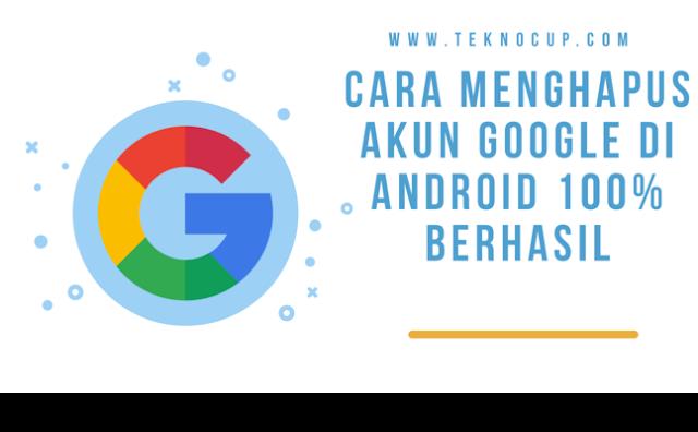 Cara Menghapus Akun Google di Android 100% Berhasil