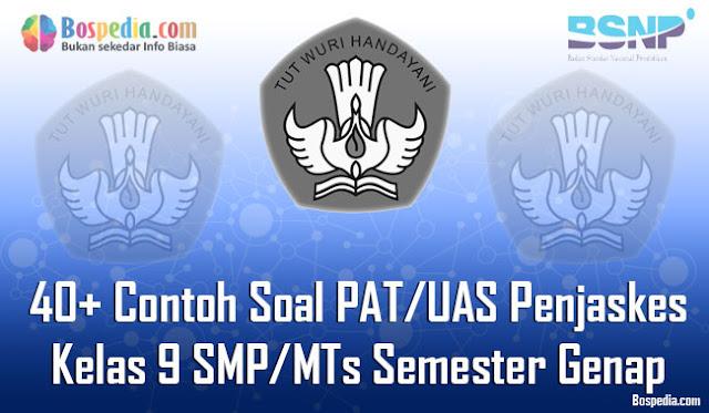 Pada kesempatan kali ini kakak ingin berbagi contoh soal latihan PAT Lengkap - 40+ Contoh Soal PAT/UAS Penjaskes Kelas 9 SMP/MTs Semester Genap Terbaru