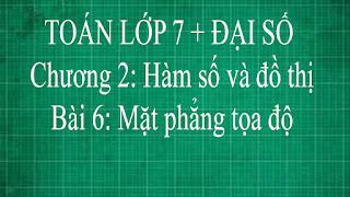 Toán lớp 7 Bài 6 Mặt phẳng tọa độ + mặt phẳng tọa độ là gì | đại số thầy lợi