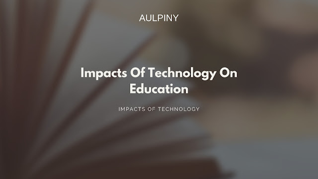 Impacts Of Technology On Education