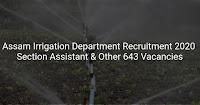 Irrigation Department, Assam Jobs 2020 – Apply 643 Subordinate Engineer Grade I, Jr Asst, Section Asst & Other Posts Vacancies.