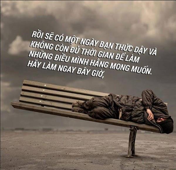 RỒI SẼ CÓ 1 NGÀY BẠN THỨC DẬY VÀ KHÔNG CÒN ĐỦ THỜI GIAN ĐỂ LÀM NHỮNG ĐIỀU MÌNH HẰNG MONG MUỐN. HÃY LÀM NGAY BÂY GIỜ.