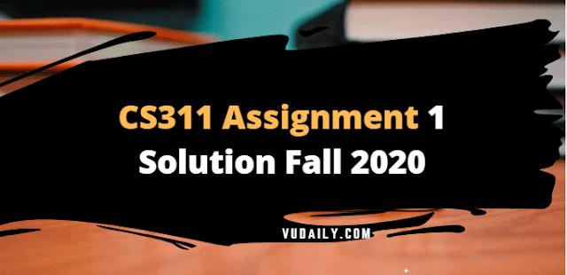CS311 Assignment No.1 Solution Fall 2020