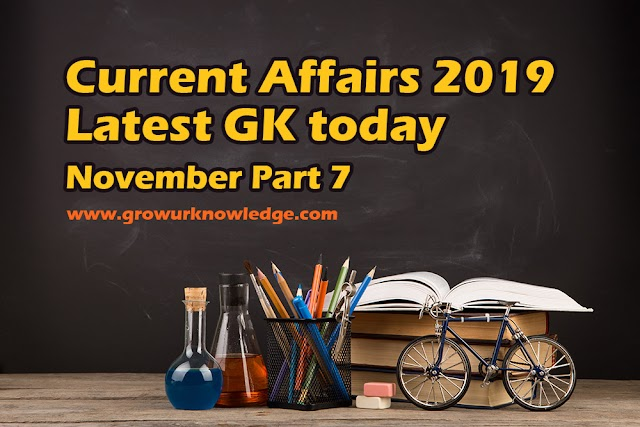Current Affairs 2019 | Latest GK today | November Part 7
