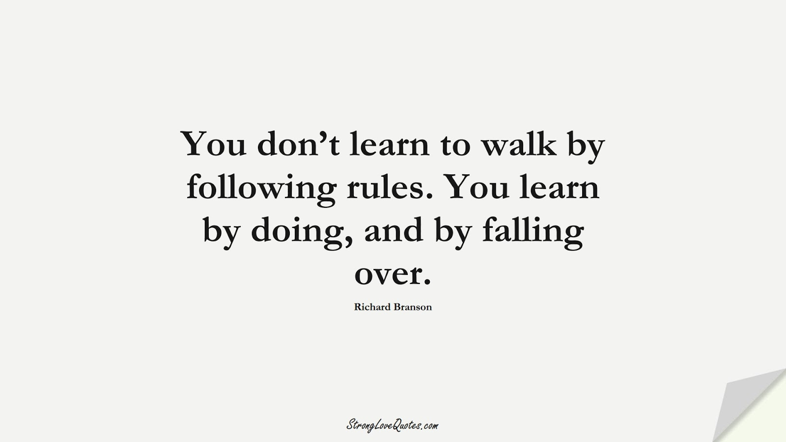 You don't learn to walk by following rules. You learn by doing, and by falling over. (Richard Branson);  #EducationQuotes