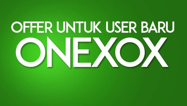 Offer Khas Untuk Pengguna Baru Onexox 1