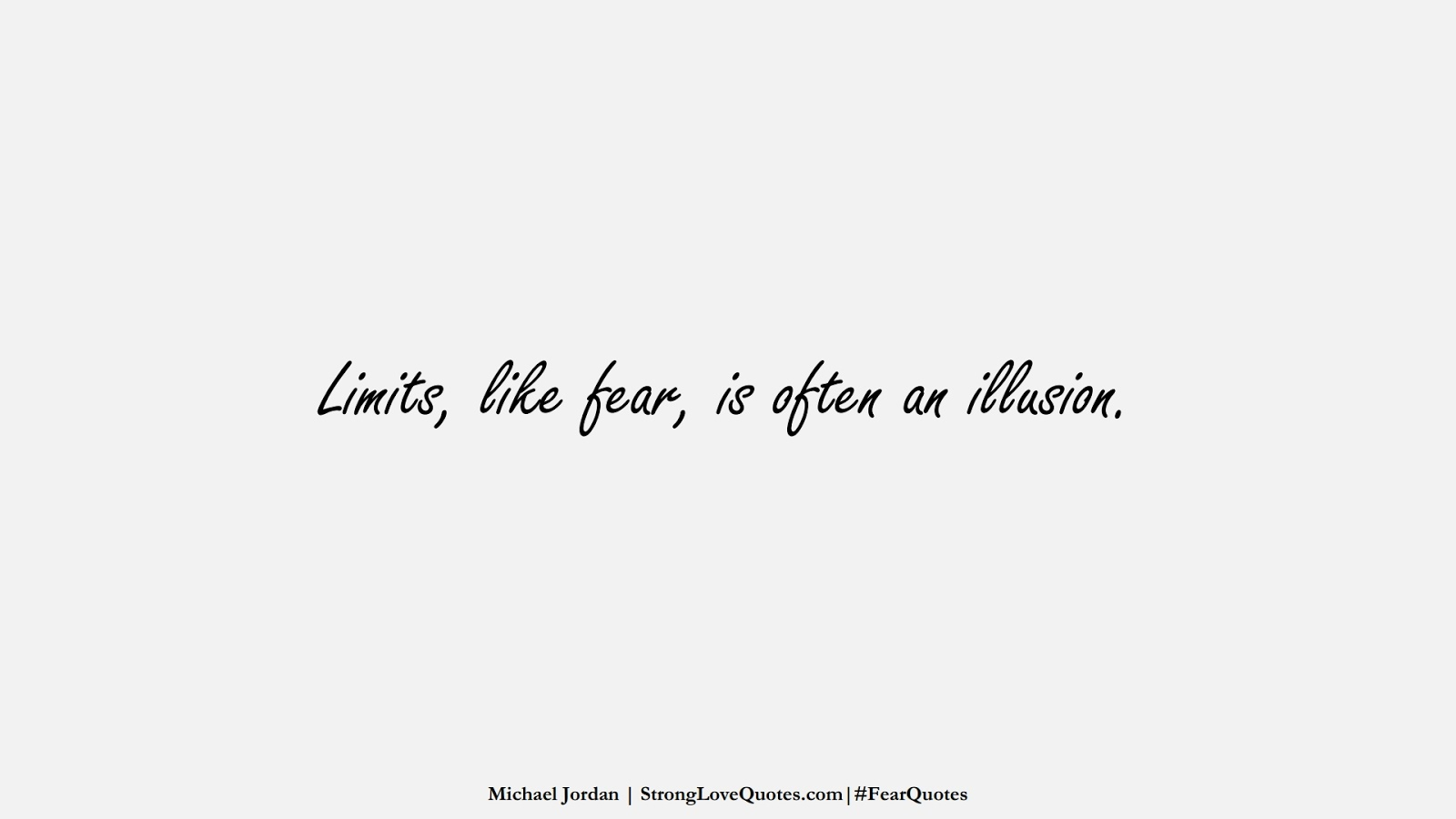 Limits, like fear, is often an illusion. (Michael Jordan);  #FearQuotes