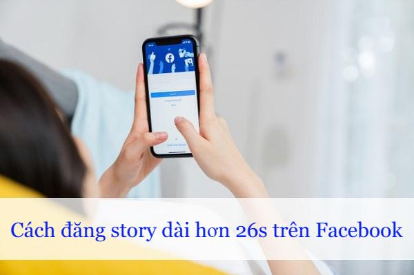 Hướng dẫn đăng video dài lên story Facebook không bị giới hạn