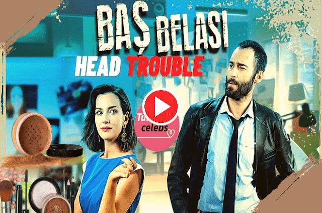 Seçkin özdemir and i̇rem helvacıoğlu series of head trouble baş belası.