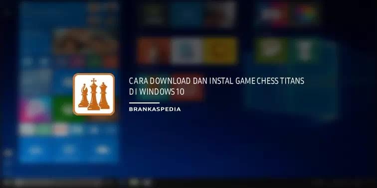 Cara Download dan Instal Game Catur Chess Titans di Windows 10
