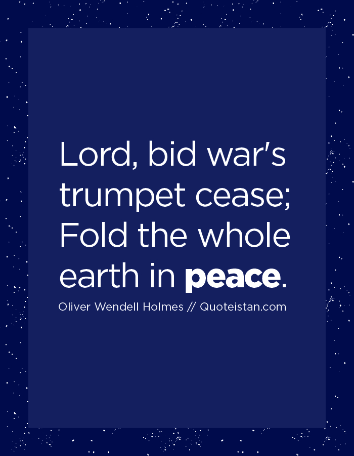 Lord, bid war's trumpet cease; Fold the whole earth in peace.