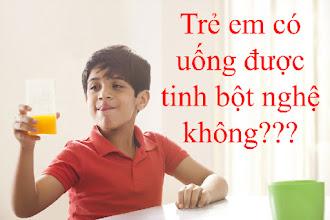 Trẻ em có uống được tinh bột nghệ không