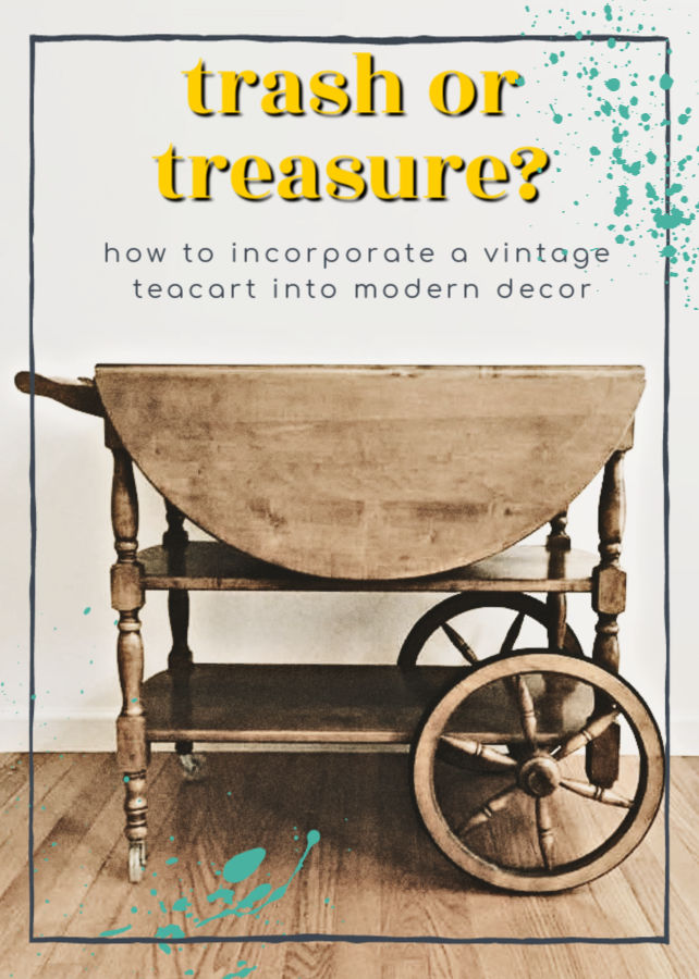 Trash or treasure? Let's see how to transform a vintage teacart into fun modern decor.