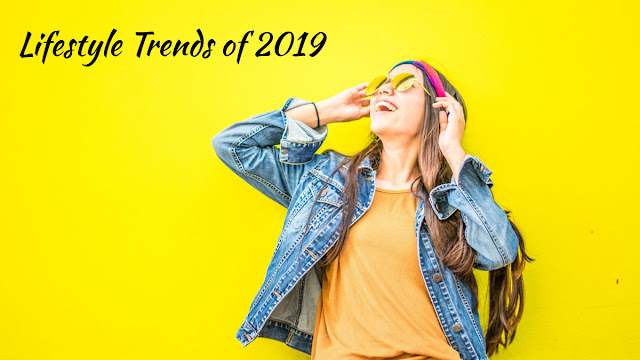 All You Need to Know about Lifestyle Trends of 2019