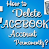 How Do You Permanently Delete A Facebook Account