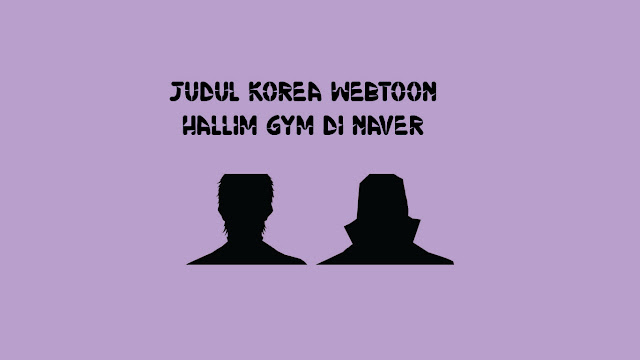 Judul Korea Webtoon Hallim Gym di Naver