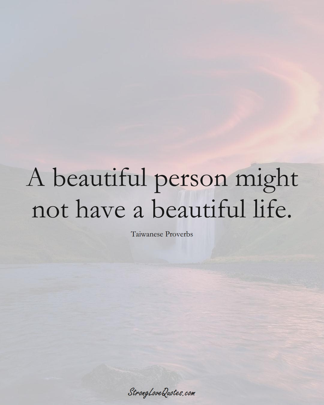 A beautiful person might not have a beautiful life. (Taiwanese Sayings);  #AsianSayings