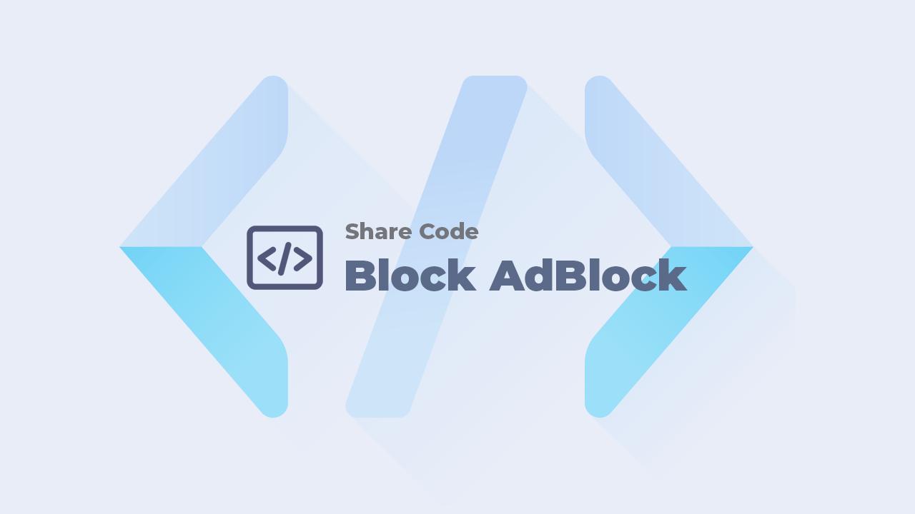 Code thông báo và chặn người dùng khi sử dụng tiện ích chặn quảng cáo trên blog/website