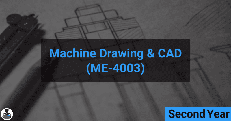 Machine Drawing & CAD (ME-4003) RGPV notes CBGS Bachelor of engineering