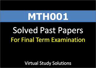 MTH001 Solved Past Papers and FAQs for Final term