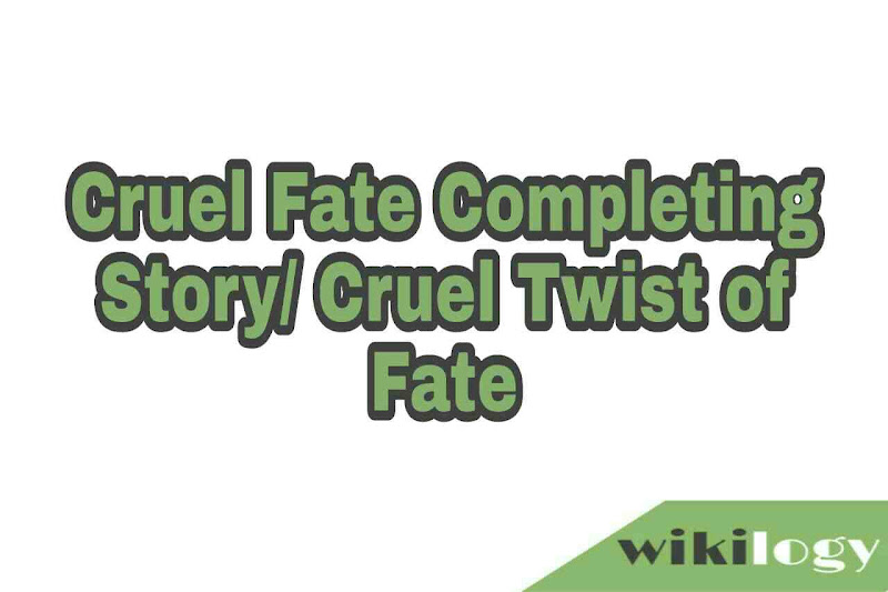 Cruel Fate Completing Story Cruel Twist of Fate