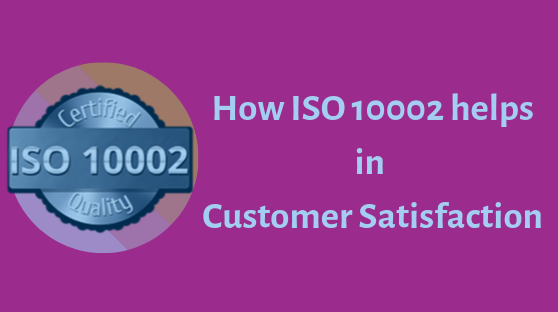 How ISO 10002 helps in Customer Satisfaction?