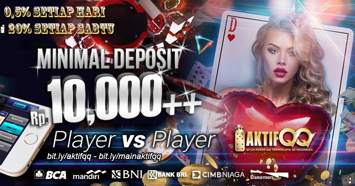 AKTIFQQ Agen Poker Minimal Deposit 10 Ribu Rupiah - Agen