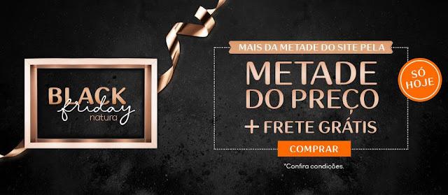 Black Friday NATURA  -  Mais da metade do site pela METADE DO PREÇO + Frete Grátis - SÓ HOJE