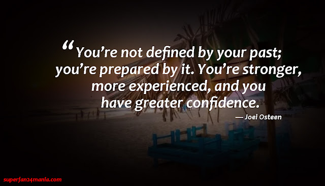 """""""You're not defined by your past; you're prepared by it. You're stronger, more experienced, and you have greater confidence."""""""