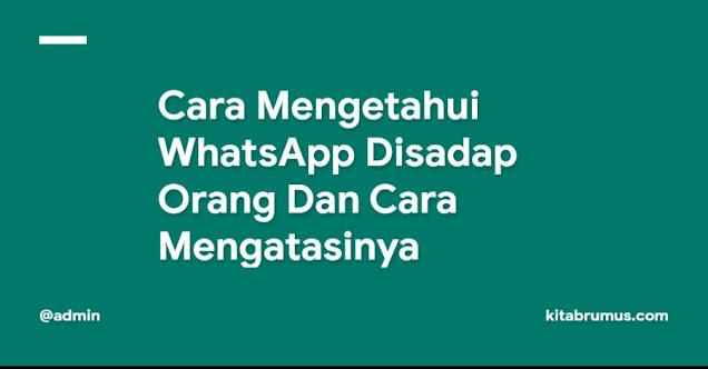 Cara Mengetahui WhatsApp Disadap Orang Dan Cara Mengatasinya