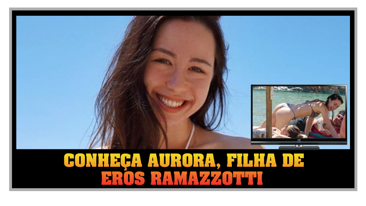 conheca-aurora-filha-de-eros-ramazzotti