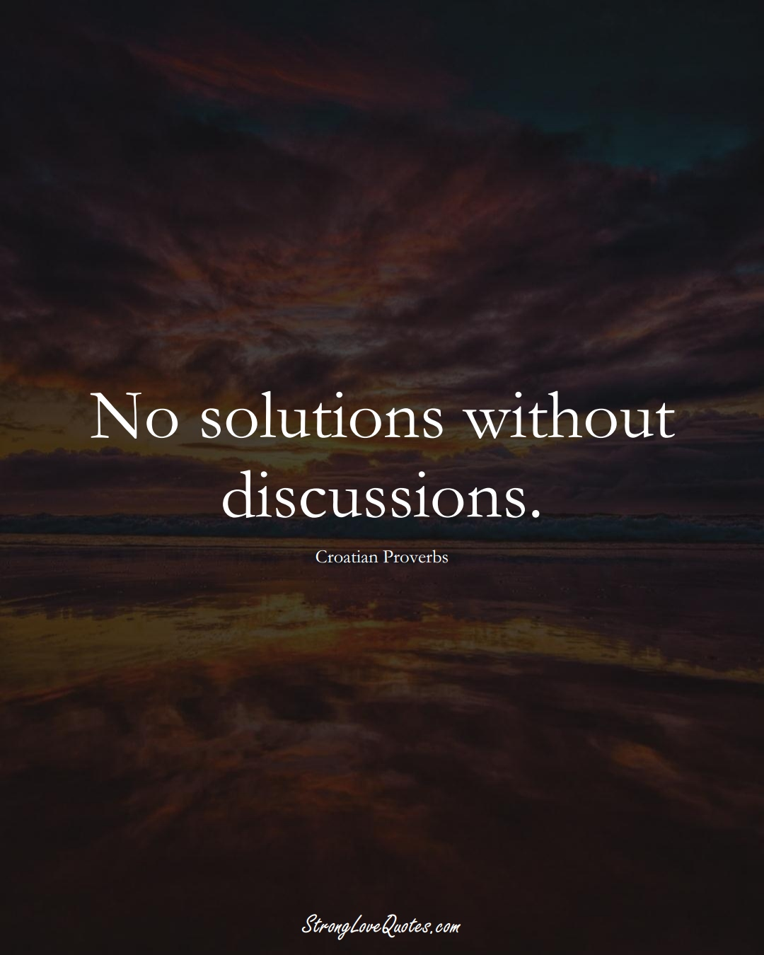 No solutions without discussions. (Croatian Sayings);  #EuropeanSayings