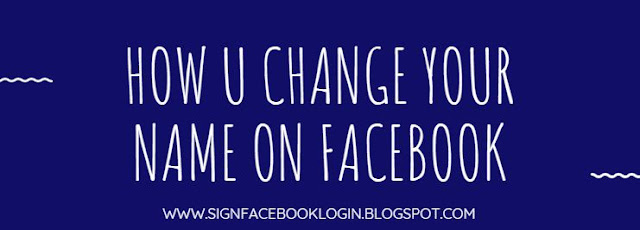 How U Change Your Name On Facebook