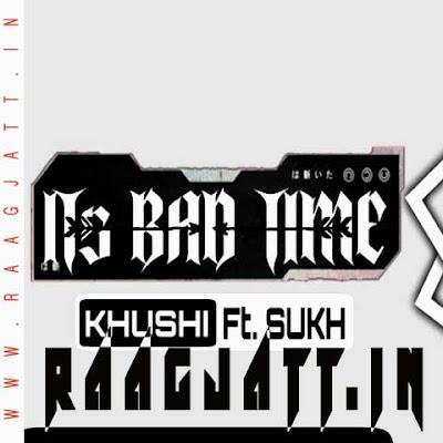 Its Bad Time by Khushi lyrics
