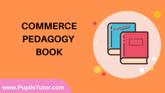 Commerce Pedagogy Book in English Medium Free Download PDF for B.Ed 1st And 2nd Year / All Semesters And All Courses - www.PupilsTutor.Com