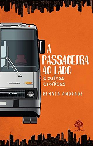 A passageira ao lado e outras crônicas - Renata Andrade
